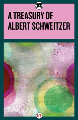 A Treasury of Albert Schweitzer - eBook  -     By: Albert Schweitzer