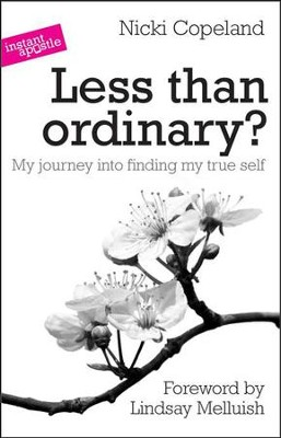 Less Than Ordinary?: My Journey Into Finding My True Self  -     By: Nicki Copeland