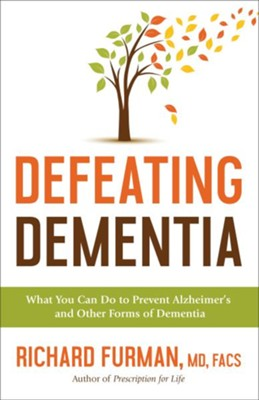 Defeating Dementia  -     By: Richard Furman MD