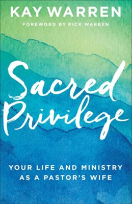 Sacred Privilege: Your Life and Ministry As a Pastor's Wife  -     By: Kay Warren