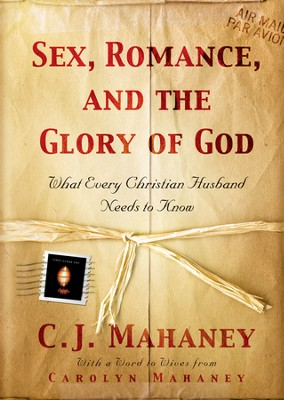 Sex, Romance, and the Glory of God: What Every Christian Husband Needs to Know - eBook  -     By: C.J. Mahaney