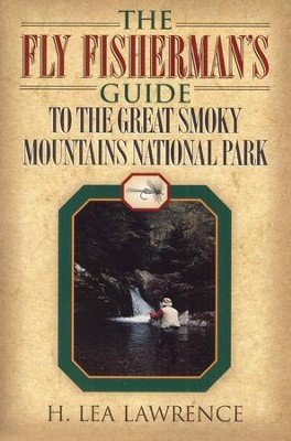 The Fly Fisherman's Guide to the Great Smoky Mountains National Park  -     By: H. Lea Lawrence