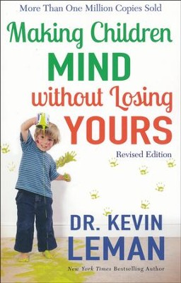 Making Children Mind without Losing Yours, revised edition  -     By: Dr. Kevin Leman