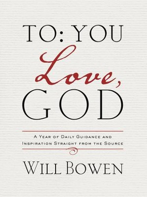 To You; Love, God: A Year of Daily Guidance and Inspiration Straight from the Source - eBook  -     By: Will Bowen