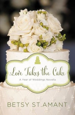 Love Takes the Cake: A September Wedding Story - eBook  -     By: Betsy St. Amant