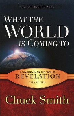 What the World Is Coming To: A Commentary on the Book of Revelation  -     By: Chuck Smith