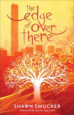The Edge of Over There - By: Shawn Smucker
