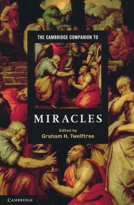 The Cambridge Companion to Miracles  -     Edited By: Graham H. Twelftree     By: Edited by Graham H. Twelftree