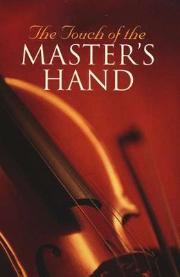 The Touch of the Master's Hand Tracts, 25                                                          -     By: Good News