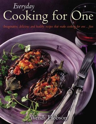 Everyday Cooking For One: Imaginative, delicious and healthy recipes that make cooking for one ...fun / Digital original - eBook  -     By: Wendy Hobson