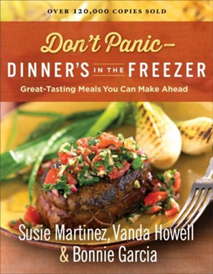 Don't Panic--Dinner's in the Freezer: Great-Tasting Meals You Can Make Ahead  -     By: Susie Martinez, Vanda Howell, Bonnie Garcia