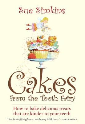 Cakes From The Tooth Fairy: How to bake delicious treats that are kinder to your teeth / Digital original - eBook  -     By: Sue Simkins