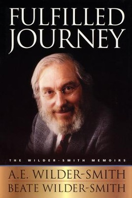 Fulfilled Journey: The Wilder-Smith Memoirs  -     By: A.E. Wilder-Smith, Beate Wilder-Smith