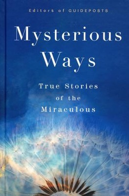 Mysterious Ways: 100 True Stories of the Miraculous  -     By: Editors of Guideposts