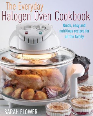 The Everyday Halogen Oven Cookbook / Digital original - eBook  -     By: Sarah Flower