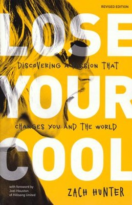 Lose Your Cool: Discovering a Passion that Changes You and the World  -     By: Zach Hunter