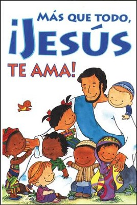 M&#225s que Todo, &#161Jes&#250s Te Ama! Tratado, Paq. de 25  (Most of All, Jesus Loves You! Tract, Pack of 25)  -