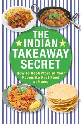 The indian takeaway secret how to cook your favourite indian fast the indian takeaway secret how to cook your favourite indian fast food at home forumfinder Images
