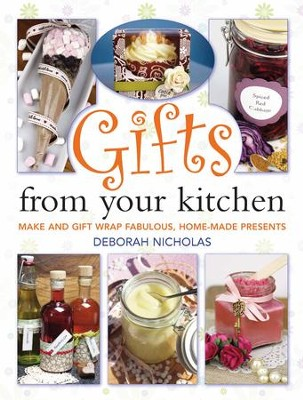 Gifts From Your Kitchen: How to Make and Gift Wrap Your Own Presents / Digital original - eBook  -     By: Deborah Nicholas