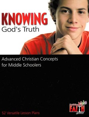 Knowing God's Truth: Advanced Christian Concepts for  Middle Schoolers - 52 Versatile Lesson Plans  -