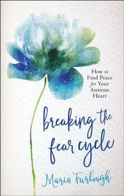 Breaking the Fear Cycle  -     By: Maria Furlough