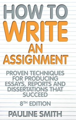 How To Write An Assignment: Proven techniques for producing essays, reports and dissertations that succeed / Digital original - eBook  -     By: Pauline Smith