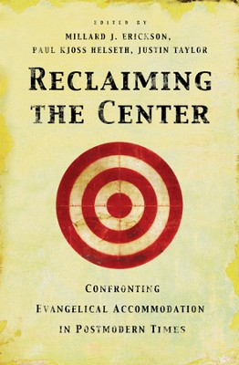 Reclaiming the Center: Confronting Evangelical Accommodation in Postmodern Times - eBook  -     By: Justin Taylor, Millard J. Erickson, Paul Kjoss Helseth