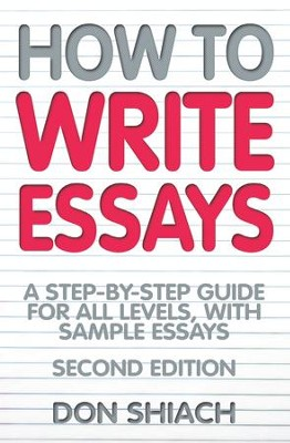 How To Write Essays: A step-by-step guide for all levels, with sample essays / Digital original - eBook  -     By: Don Shiach