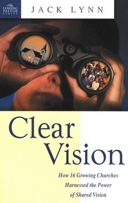 Clear Vision: How 16 Growing Churches Harnessed the Power of a Shared Vision  -     By: Jack Lynn