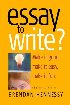 Essay To Write?: Make It Good, Make It Easy, Make It Fun! / Digital original - eBook  -     By: Brendan Hennessy