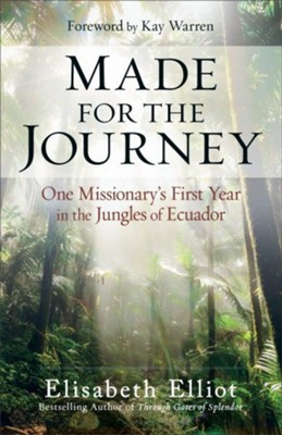 Made for the Journey: One Missionary's First Year in the Jungles of Ecuador  -     By: Elisabeth Elliot