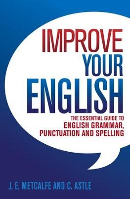 Improve Your English: The Essential Guide to English Grammar, Punctuation and Spelling / Digital original - eBook  -     By: J.E. Metcalfe