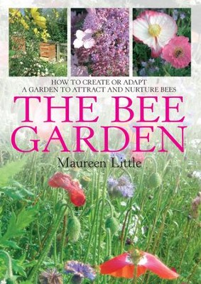 The Bee Garden: How to create or adapt a garden to attract and nurture bees / Digital original - eBook  -     By: Maureen Little