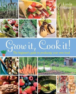 Grow It, Cook It!: The beginner's guide to producing your own food / Digital original - eBook  -     By: Linda Gray