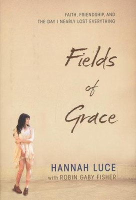 Fields Of Grace: Faith, Friendship, And The Day I Nearly Lost Everything  -     By: Hannah Luce, Robin Gaby Fisher