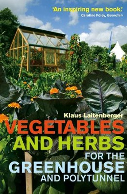Vegetables and Herbs for the Greenhouse and Polytunnel / Digital original - eBook  -     By: Klaus Laitenberger
