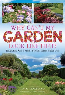Why Can't My Garden Look Like That?: Proven, Easy Ways To Make a Beautiful Garden / Digital original - eBook  -     By: John Shortland