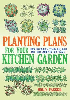 Planting Plans For Your Kitchen Garden: How to Create a Vegetable, Herb and Fruit Garden in Easy Stages / Digital original - eBook  -     By: Holly Farrell