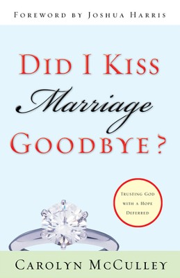 Did I Kiss Marriage Goodbye?: Trusting God with a Hope Deferred - eBook  -     By: Carolyn McCulley