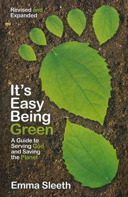 It's Easy Being Green, Revised and Expanded Edition: A Guide to Serving God and Saving the Planet  -     By: Emma Sleeth