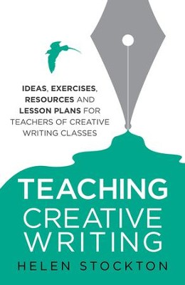 Teaching Creative Writing: Ideas, exercises, resources and lesson plans for teachers of creative-writing classes / Digital original - eBook  -     By: Helen Stockton