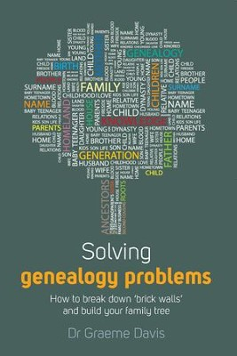 Solving Genealogy Problems: How to break down 'brick walls' and build your family tree / Digital original - eBook  -     By: Graeme Davis