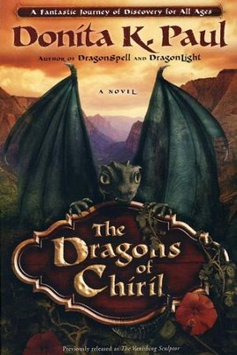 The Dragons of Chiril: A Novel (previously titled The Vanishing Sculptor)  -     By: Donita K. Paul