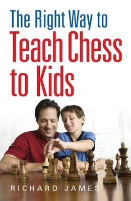 The Right Way to Teach Chess to Kids / Digital original - eBook  -     By: Richard James
