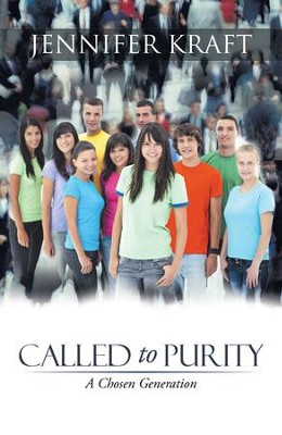 Called to Purity: A Chosen Generation - eBook  -     By: Jennifer Kraft