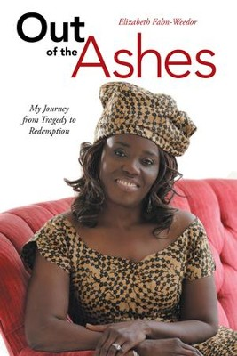Out of the Ashes: My Journey from Tragedy to Redemption - eBook  -     By: Elizabeth Fahn-Weedor