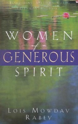 Women of a Generous Spirit: Touching Others with Life-Giving Love  -     By: Lois Mowday Rabey