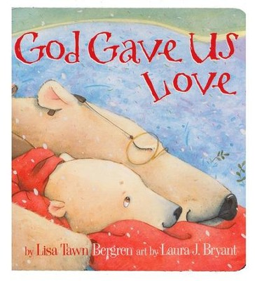 God Gave Us Love  -     By: Lisa T. Bergren