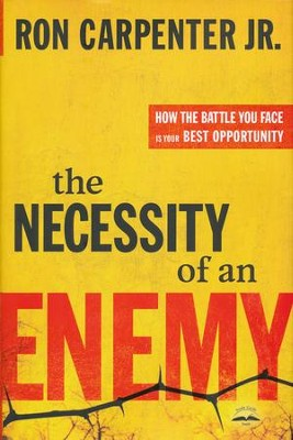 The Necessity of an Enemy: How the Battle You Face Is Your Best Opportunity  -     By: Ron Carpenter