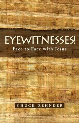 Eyewitnesses!: Face to Face with Jesus - eBook  -     By: Chuck Zehnder